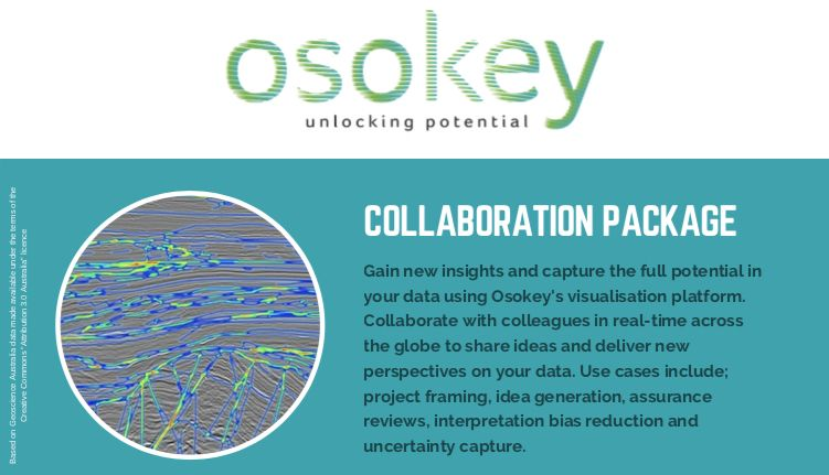 Osokey provide single data volume collaboration sessions. This allows you to upload a seismic volume       and collaborate on it without any long term financial commitment.       Collaboration sessions allow you to gain new insights and different perspectives on a data set. It allows you to reduce       interpretation bias and generate new prospect ideas through multiple interpretations.